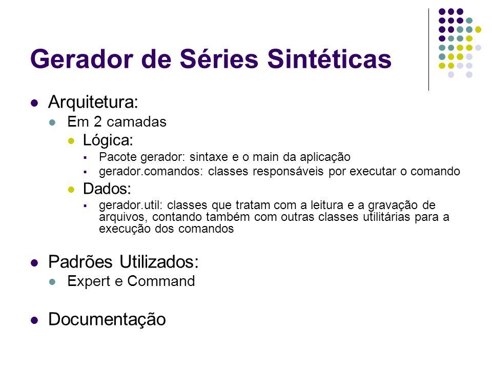 Gerador de Séries Sintéticas Arquitetura: Em 2 camadas Lógica: Pacote gerador: sintaxe e o main da aplicação gerador.comandos: classes responsáveis po