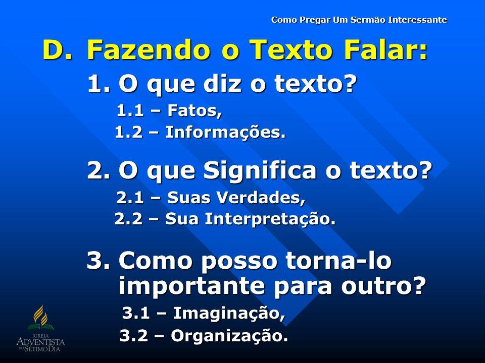 D.Fazendo o Texto Falar: 1.O que diz o texto? 1.1 – Fatos, 1.1 – Fatos, 1.2 – Informações. 1.2 – Informações. 2.O que Significa o texto? 2.1 – Suas Ve
