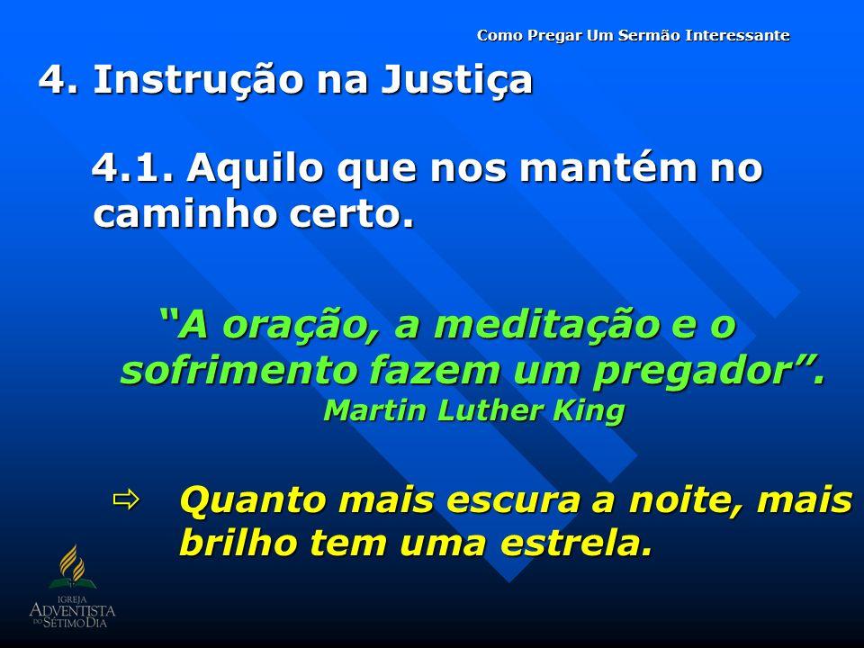 4.Instrução na Justiça 4.1. Aquilo que nos mantém no caminho certo. 4.1. Aquilo que nos mantém no caminho certo. A oração, a meditação e o sofrimento