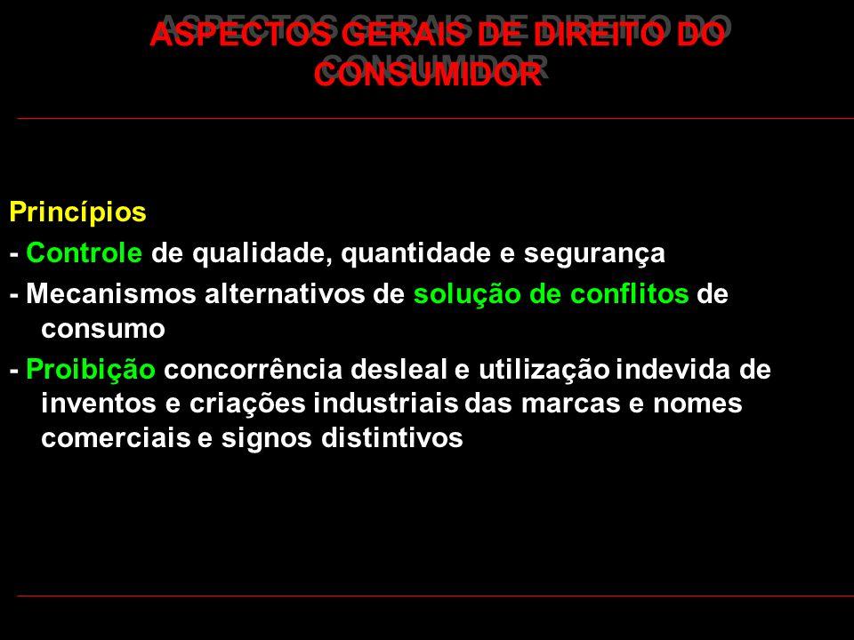 ASPECTOS GERAIS DE DIREITO DO CONSUMIDOR Princípios - Controle de qualidade, quantidade e segurança - Mecanismos alternativos de solução de conflitos