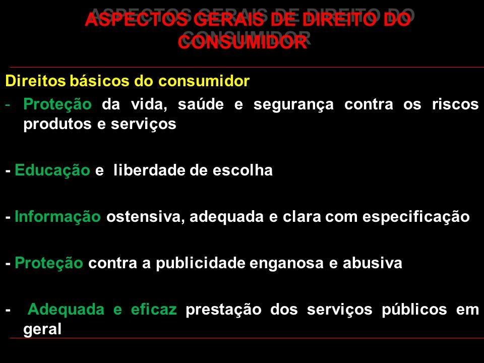 ASPECTOS GERAIS DE DIREITO DO CONSUMIDOR Direitos básicos do consumidor -Proteção da vida, saúde e segurança contra os riscos produtos e serviços - Ed