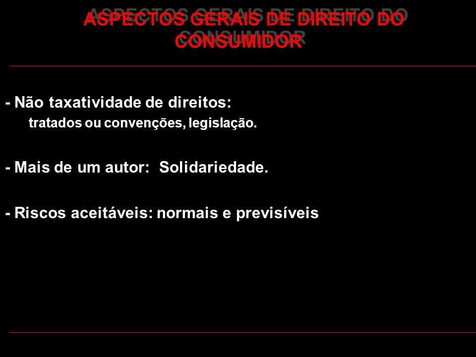 ASPECTOS GERAIS DE DIREITO DO CONSUMIDOR - Não taxatividade de direitos: tratados ou convenções, legislação. - Mais de um autor: Solidariedade. - Risc