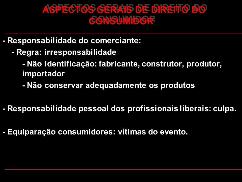 ASPECTOS GERAIS DE DIREITO DO CONSUMIDOR - Responsabilidade do comerciante: - Regra: irresponsabilidade - Não identificação: fabricante, construtor, p