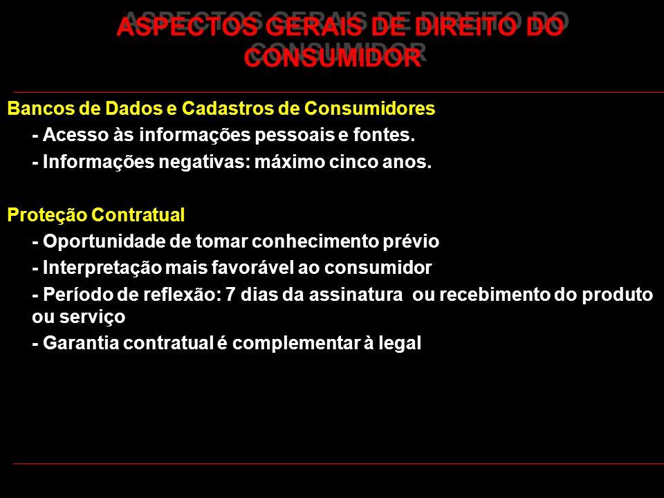 ASPECTOS GERAIS DE DIREITO DO CONSUMIDOR Bancos de Dados e Cadastros de Consumidores - Acesso às informações pessoais e fontes. - Informações negativa