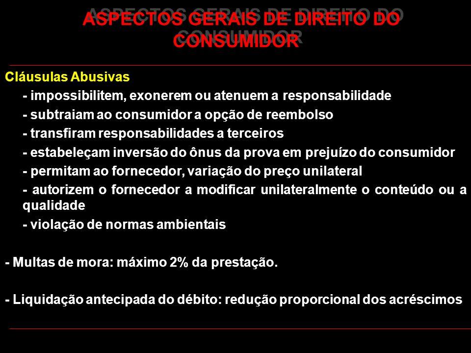 ASPECTOS GERAIS DE DIREITO DO CONSUMIDOR Cláusulas Abusivas - impossibilitem, exonerem ou atenuem a responsabilidade - subtraiam ao consumidor a opção