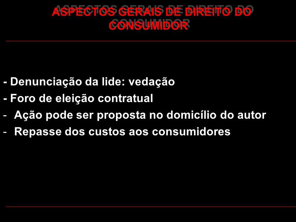 ASPECTOS GERAIS DE DIREITO DO CONSUMIDOR - Denunciação da lide: vedação - Foro de eleição contratual -Ação pode ser proposta no domicílio do autor -Re