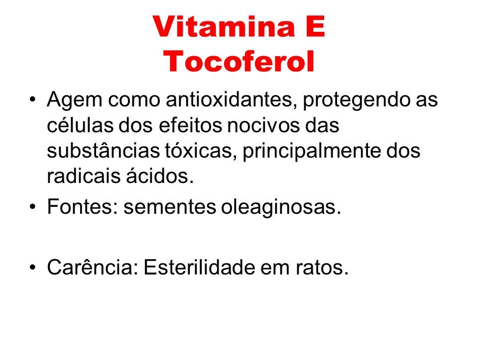 Vitamina E Tocoferol Agem como antioxidantes, protegendo as células dos efeitos nocivos das substâncias tóxicas, principalmente dos radicais ácidos. F
