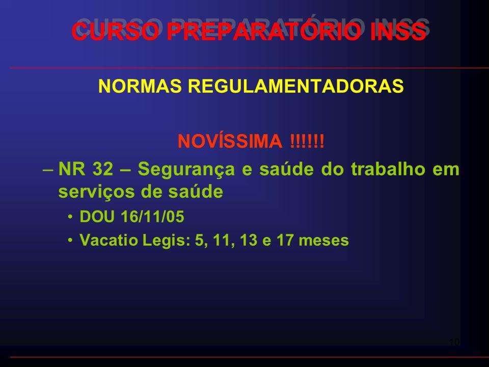 10 CURSO PREPARATÓRIO INSS NORMAS REGULAMENTADORAS NOVÍSSIMA !!!!!! –NR 32 – Segurança e saúde do trabalho em serviços de saúde DOU 16/11/05 Vacatio L