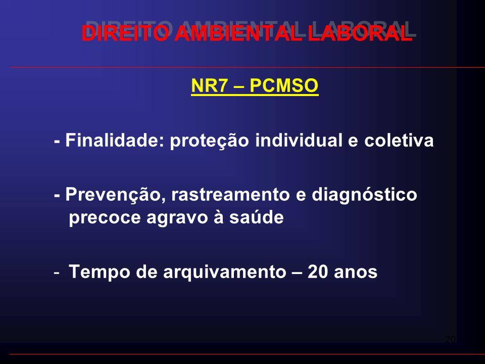 20 DIREITO AMBIENTAL LABORAL NR7 – PCMSO - Finalidade: proteção individual e coletiva - Prevenção, rastreamento e diagnóstico precoce agravo à saúde -
