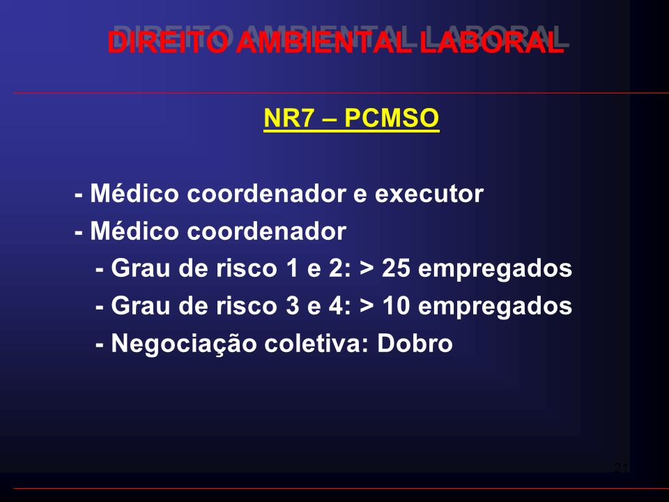 21 DIREITO AMBIENTAL LABORAL NR7 – PCMSO - Médico coordenador e executor - Médico coordenador - Grau de risco 1 e 2: > 25 empregados - Grau de risco 3