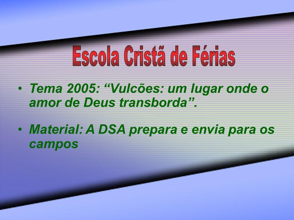 Tema 2005: Vulcões: um lugar onde o amor de Deus transborda. Material: A DSA prepara e envia para os campos