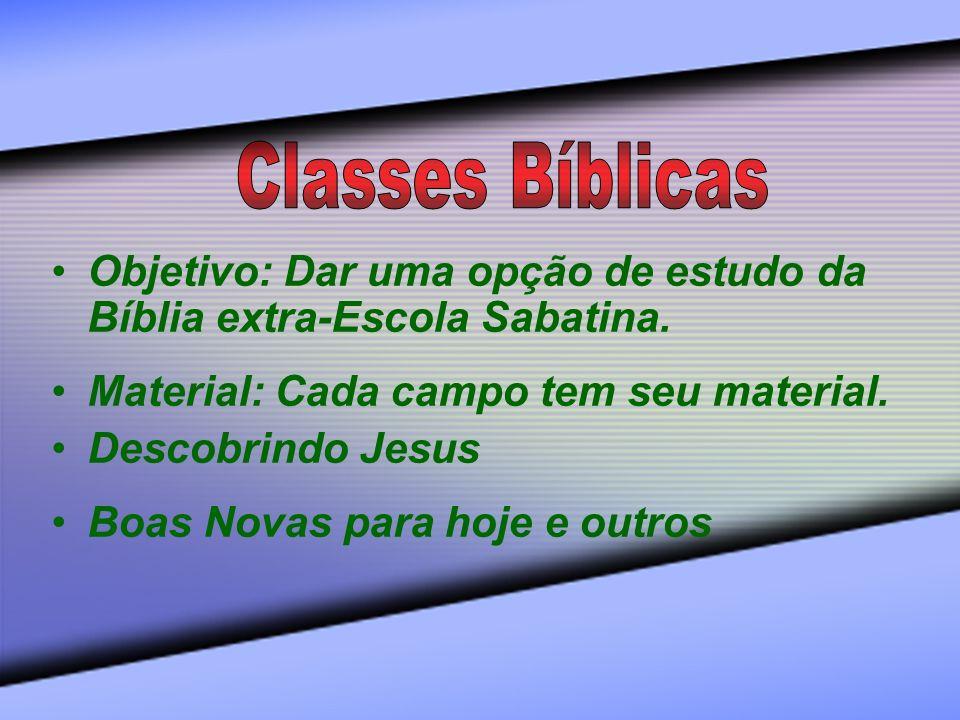 Objetivo: Dar uma opção de estudo da Bíblia extra-Escola Sabatina. Material: Cada campo tem seu material. Descobrindo Jesus Boas Novas para hoje e out
