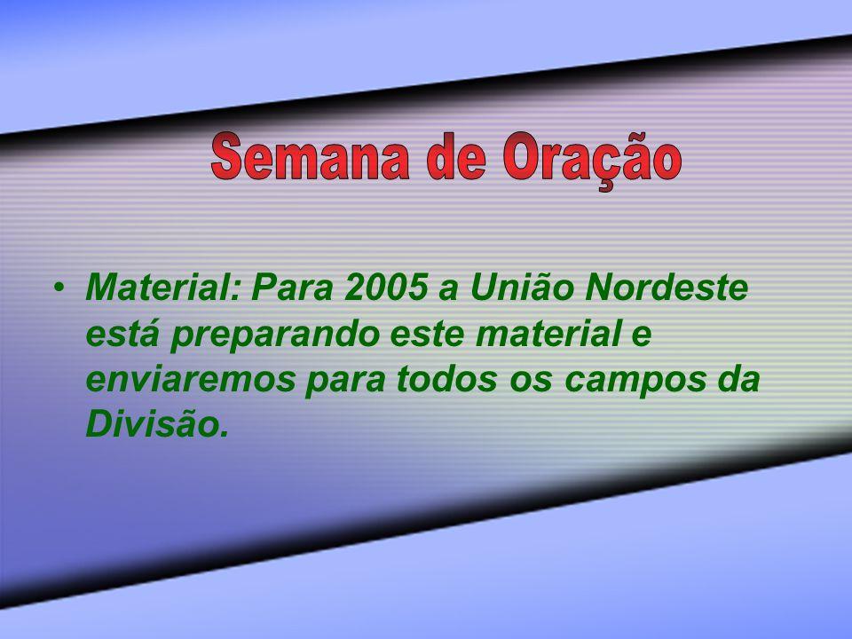 Material: Para 2005 a União Nordeste está preparando este material e enviaremos para todos os campos da Divisão.
