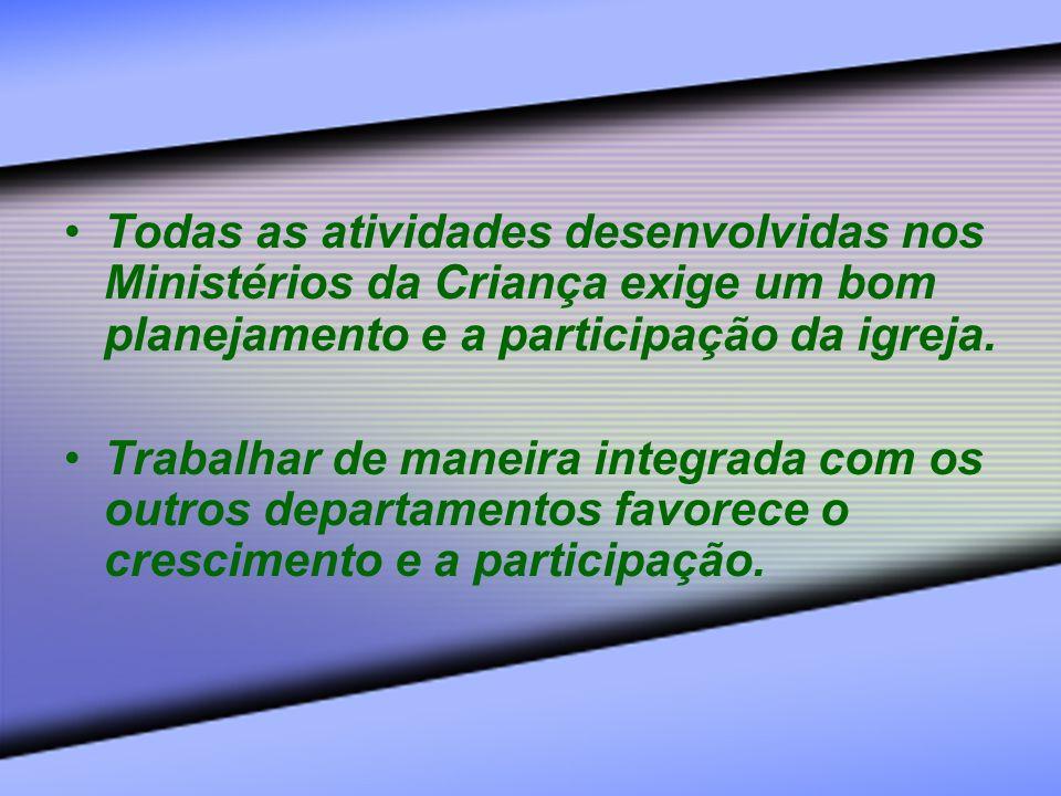 Todas as atividades desenvolvidas nos Ministérios da Criança exige um bom planejamento e a participação da igreja. Trabalhar de maneira integrada com