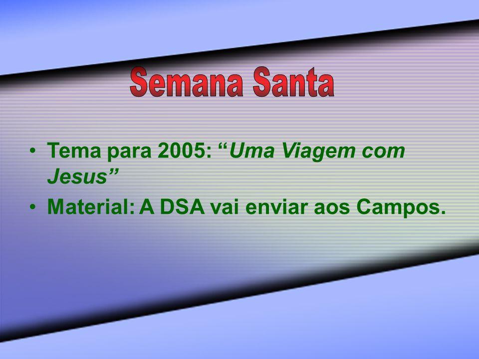 Tema para 2005: Uma Viagem com Jesus Material: A DSA vai enviar aos Campos.