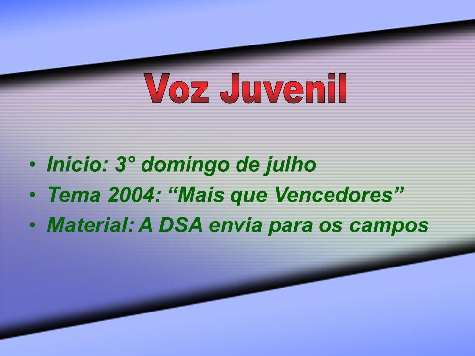 Inicio: 3° domingo de julho Tema 2004: Mais que Vencedores Material: A DSA envia para os campos