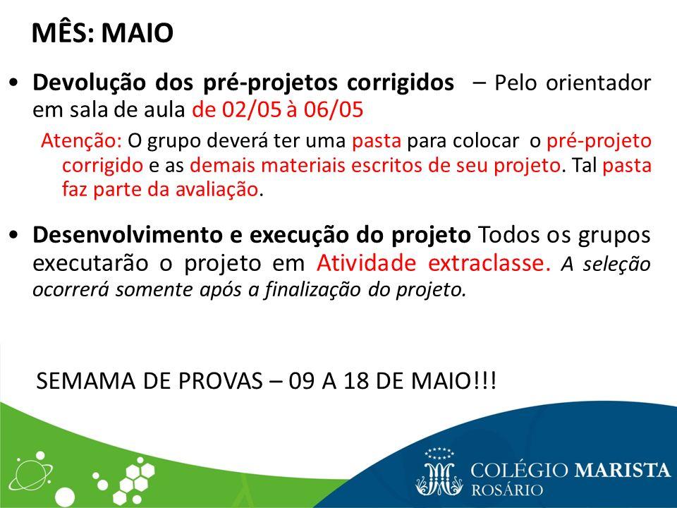 MÊS: MAIO Devolução dos pré-projetos corrigidos – Pelo orientador em sala de aula de 02/05 à 06/05 Atenção: O grupo deverá ter uma pasta para colocar