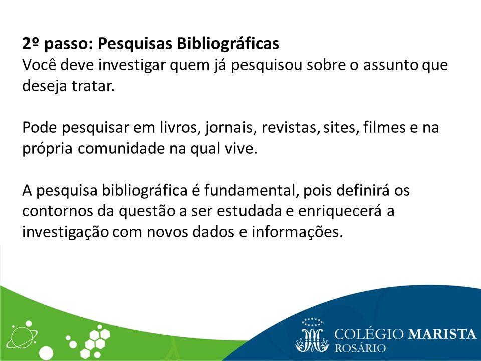 2º passo: Pesquisas Bibliográficas Você deve investigar quem já pesquisou sobre o assunto que deseja tratar. Pode pesquisar em livros, jornais, revist