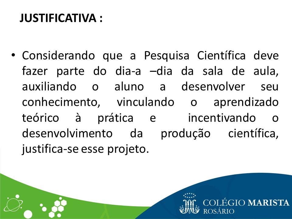 OBJETIVO GERAL : Incentivar a utilização da investigação científica como instrumento de aprendizagem.