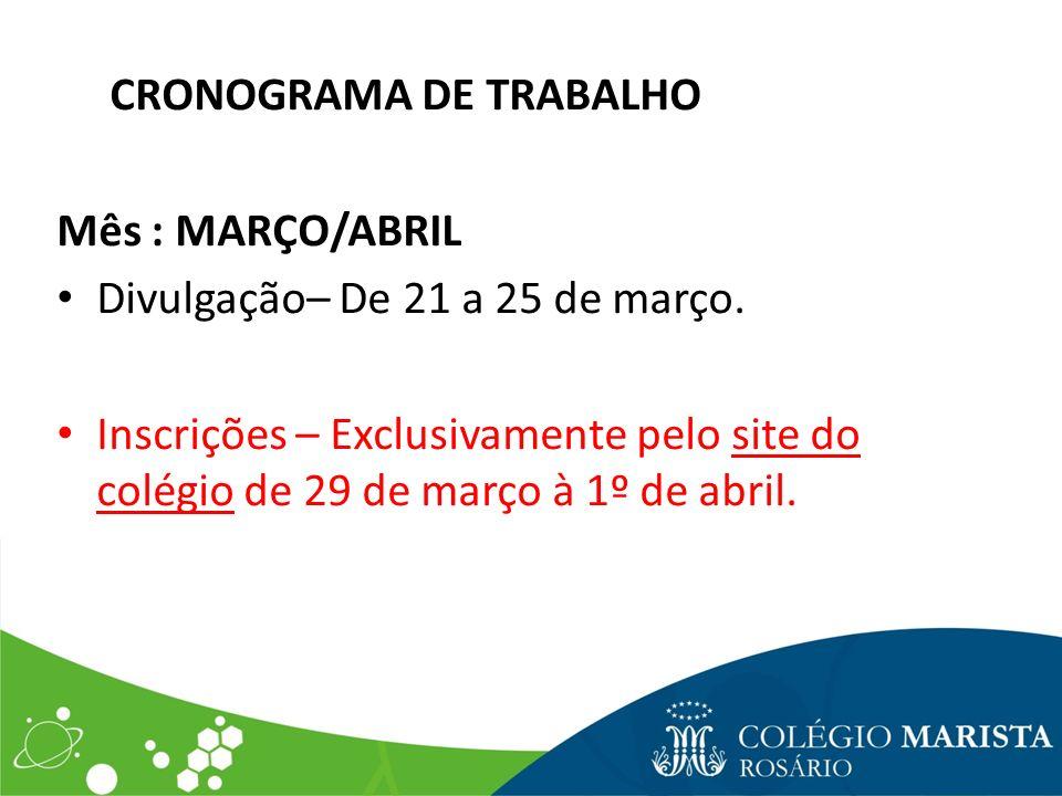 CRONOGRAMA DE TRABALHO Mês : MARÇO/ABRIL Divulgação– De 21 a 25 de março. Inscrições – Exclusivamente pelo site do colégio de 29 de março à 1º de abri