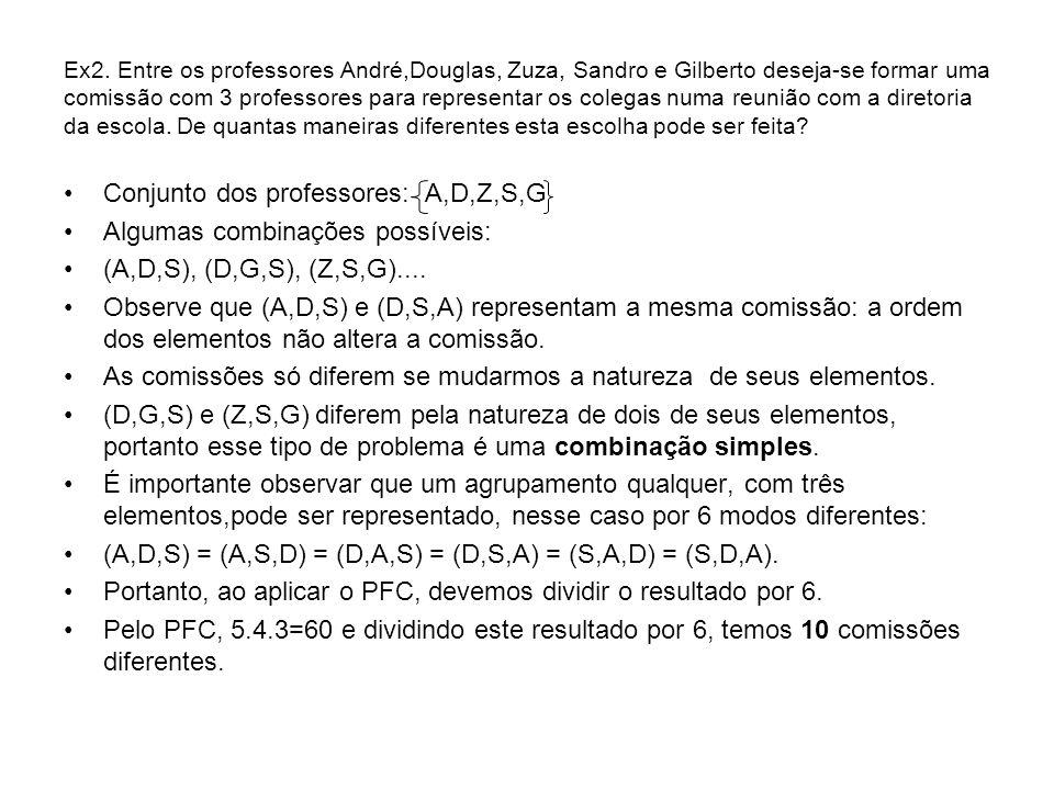 Ex2. Entre os professores André,Douglas, Zuza, Sandro e Gilberto deseja-se formar uma comissão com 3 professores para representar os colegas numa reun