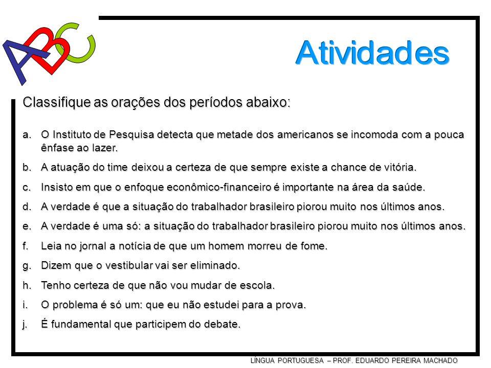 LÍNGUA PORTUGUESA – PROF. EDUARDO PEREIRA MACHADO Classifique as orações dos períodos abaixo: a.O Instituto de Pesquisa detecta que metade dos america