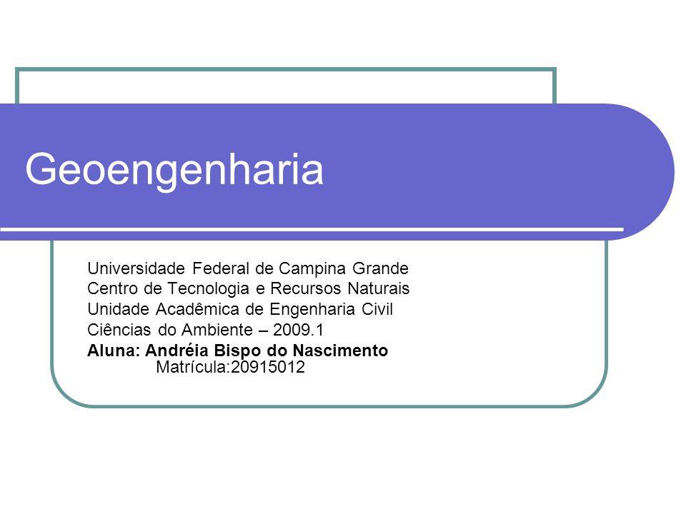 Geoengenharia Universidade Federal de Campina Grande Centro de Tecnologia e Recursos Naturais Unidade Acadêmica de Engenharia Civil Ciências do Ambien