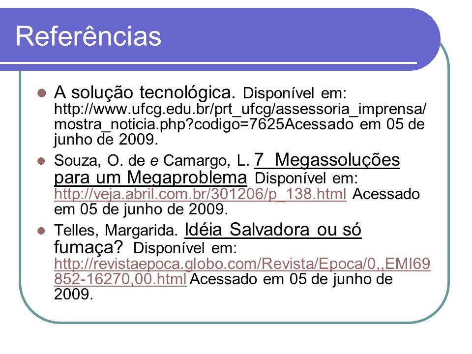 Referências A solução tecnológica. Disponível em: http://www.ufcg.edu.br/prt_ufcg/assessoria_imprensa/ mostra_noticia.php?codigo=7625Acessado em 05 de