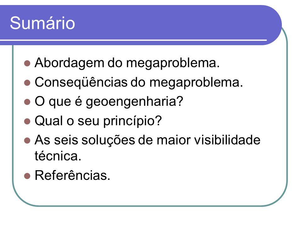 Sumário Abordagem do megaproblema. Conseqüências do megaproblema. O que é geoengenharia? Qual o seu princípio? As seis soluções de maior visibilidade