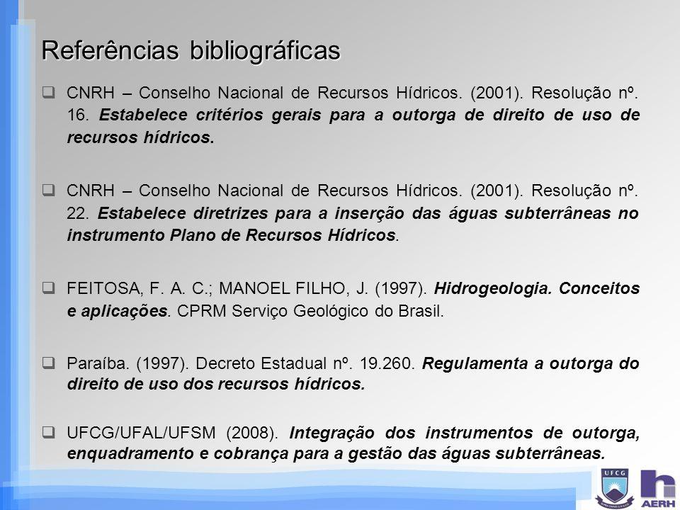 Referências bibliográficas CNRH – Conselho Nacional de Recursos Hídricos. (2001). Resolução nº. 16. Estabelece critérios gerais para a outorga de dire