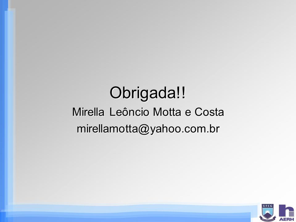 Obrigada!! Mirella Leôncio Motta e Costa mirellamotta@yahoo.com.br