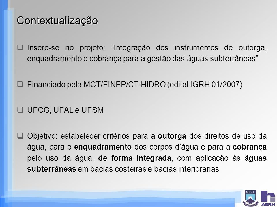 Contextualização Insere-se no projeto: Integração dos instrumentos de outorga, enquadramento e cobrança para a gestão das águas subterrâneas Financiad