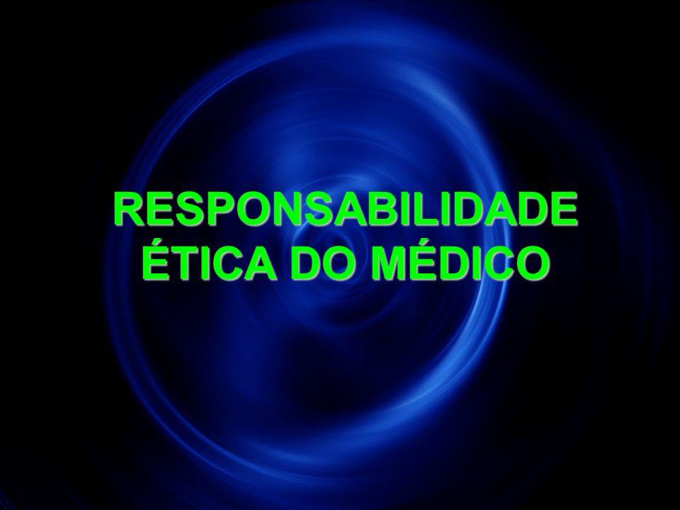7 RESPONSABILIDADE ÉTICA DO MÉDICO