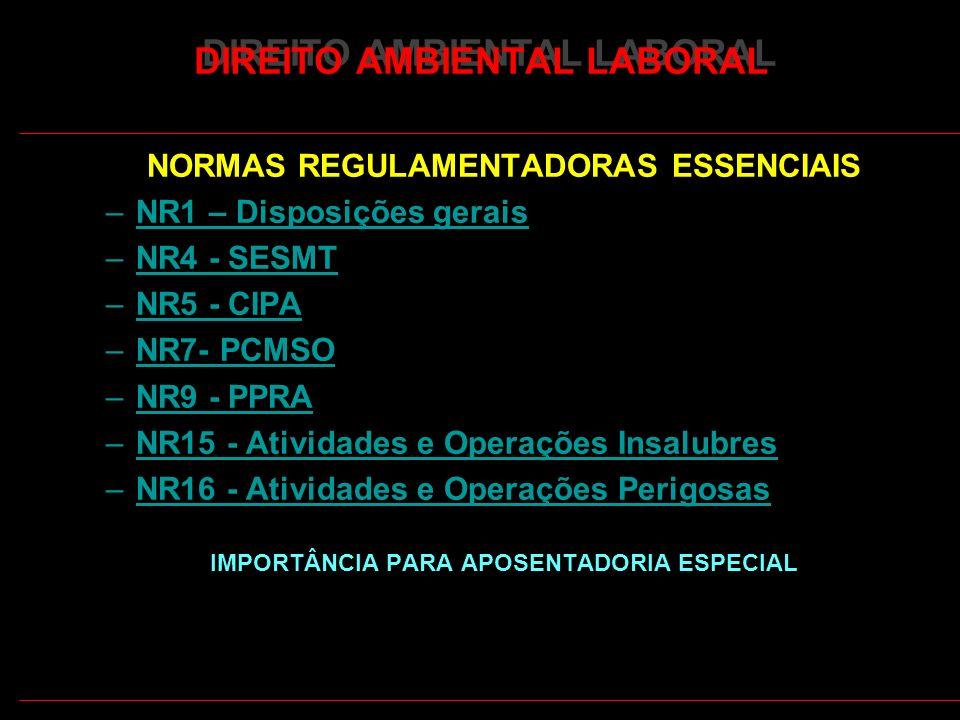 12 DIREITO AMBIENTAL LABORAL NORMAS REGULAMENTADORAS ESSENCIAIS –NR1 – Disposições gerais –NR4 - SESMT –NR5 - CIPANR5 - CIPA –NR7- PCMSONR7- –NR9 - PPRANR9 - –NR15 - Atividades e Operações InsalubresNR15Atividades e Operações Insalubres –NR16 - Atividades e Operações Perigosas IMPORTÂNCIA PARA APOSENTADORIA ESPECIAL