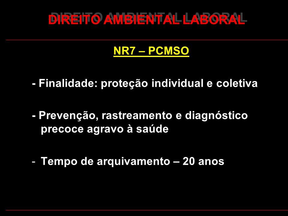 20 DIREITO AMBIENTAL LABORAL NR7 – PCMSO - Finalidade: proteção individual e coletiva - Prevenção, rastreamento e diagnóstico precoce agravo à saúde -Tempo de arquivamento – 20 anos