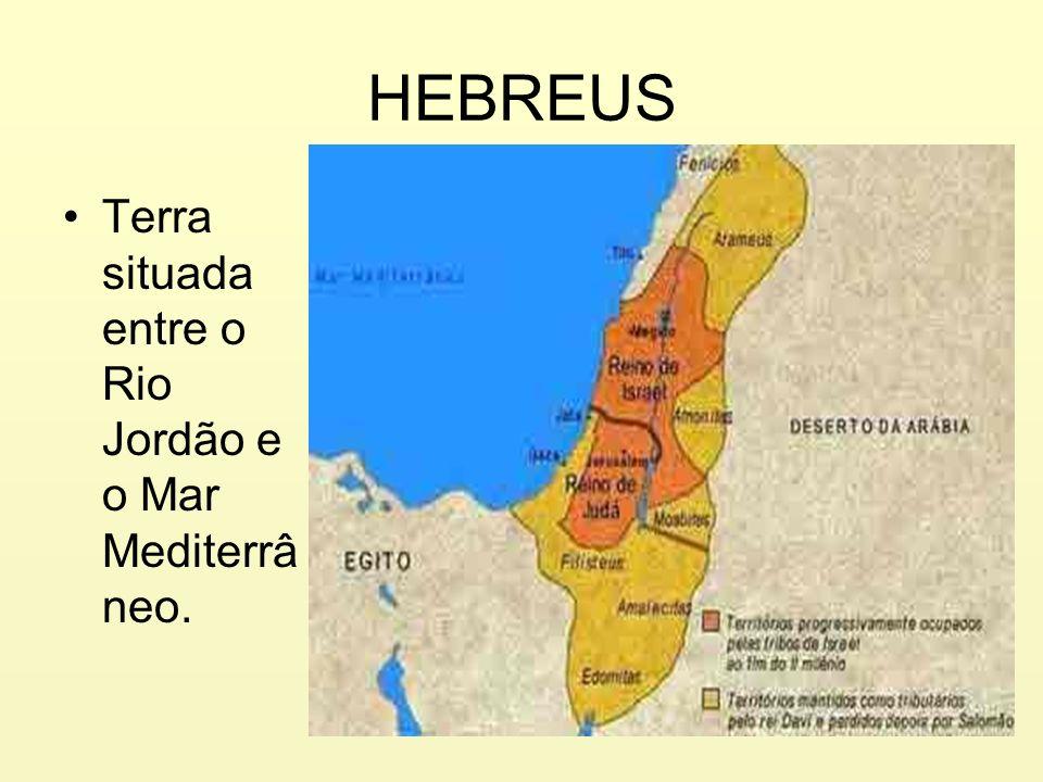 HEBREUS Terra situada entre o Rio Jordão e o Mar Mediterrâ neo.