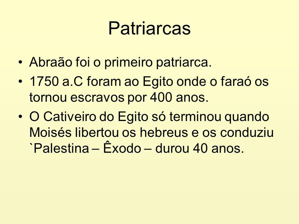 Patriarcas Abraão foi o primeiro patriarca. 1750 a.C foram ao Egito onde o faraó os tornou escravos por 400 anos. O Cativeiro do Egito só terminou qua