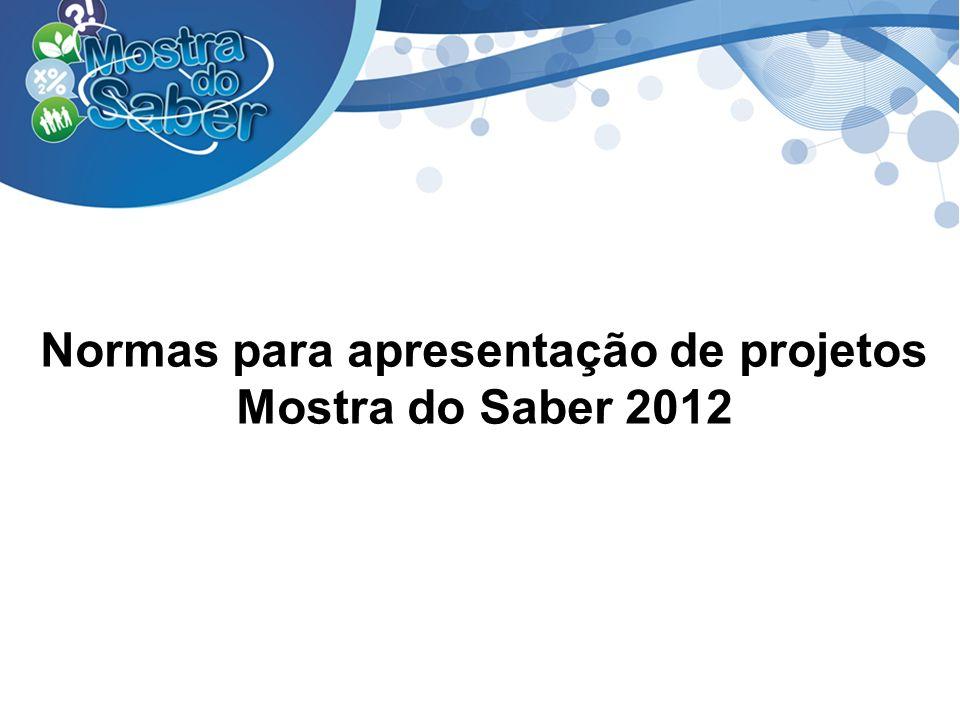 Normas para apresentação de projetos Mostra do Saber 2012