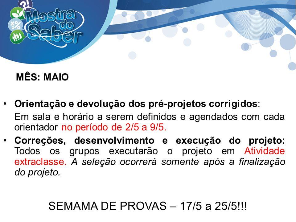 MÊS: MAIO Orientação e devolução dos pré-projetos corrigidos: Em sala e horário a serem definidos e agendados com cada orientador no período de 2/5 a