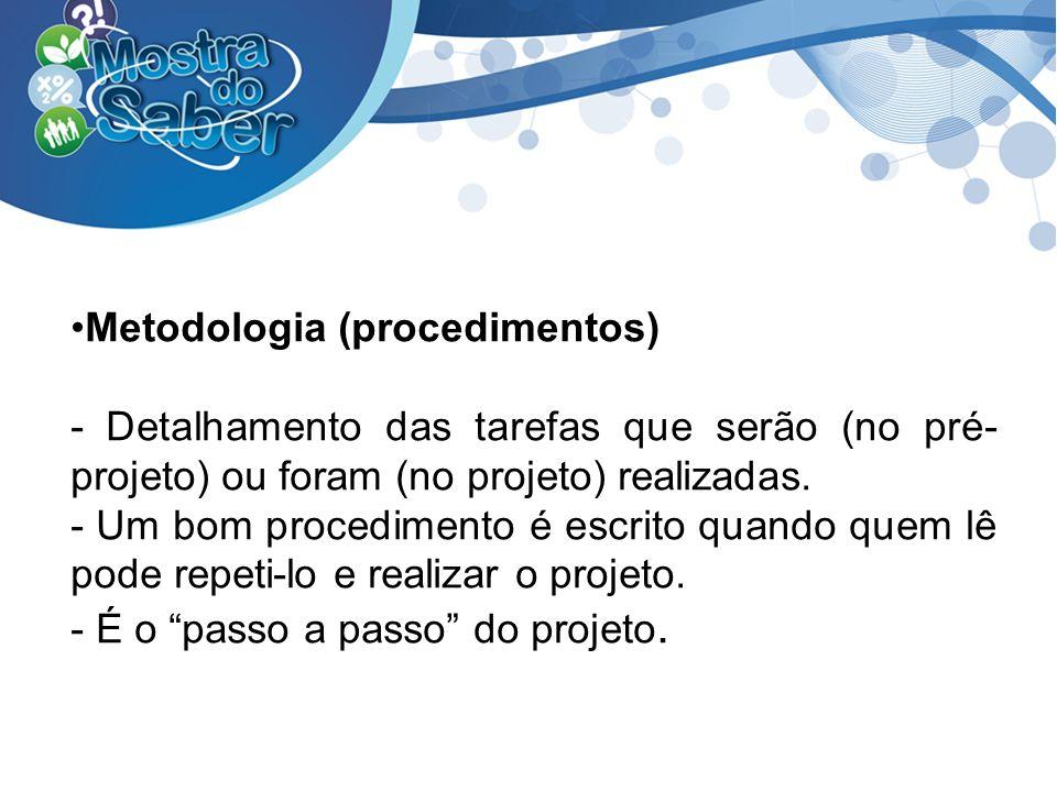 Metodologia (procedimentos) - Detalhamento das tarefas que serão (no pré- projeto) ou foram (no projeto) realizadas. - Um bom procedimento é escrito q