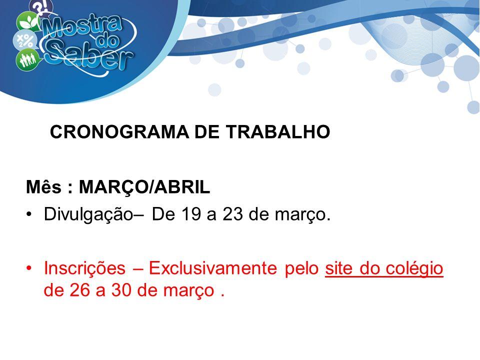 CRONOGRAMA DE TRABALHO Mês : MARÇO/ABRIL Divulgação– De 19 a 23 de março. Inscrições – Exclusivamente pelo site do colégio de 26 a 30 de março.