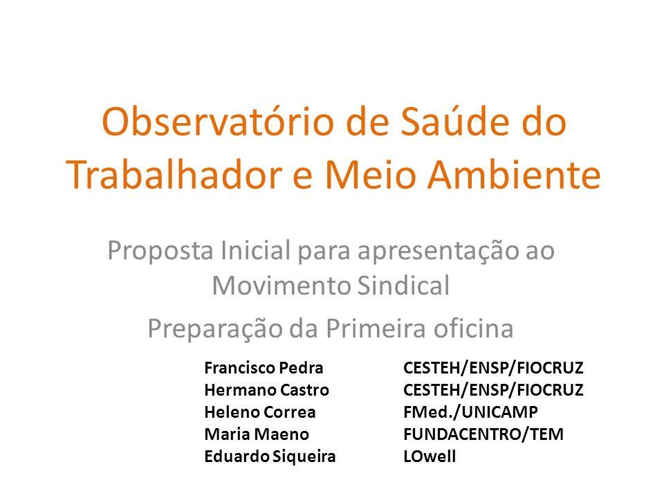 Observatório de Saúde do Trabalhador e Meio Ambiente Proposta Inicial para apresentação ao Movimento Sindical Preparação da Primeira oficina Francisco