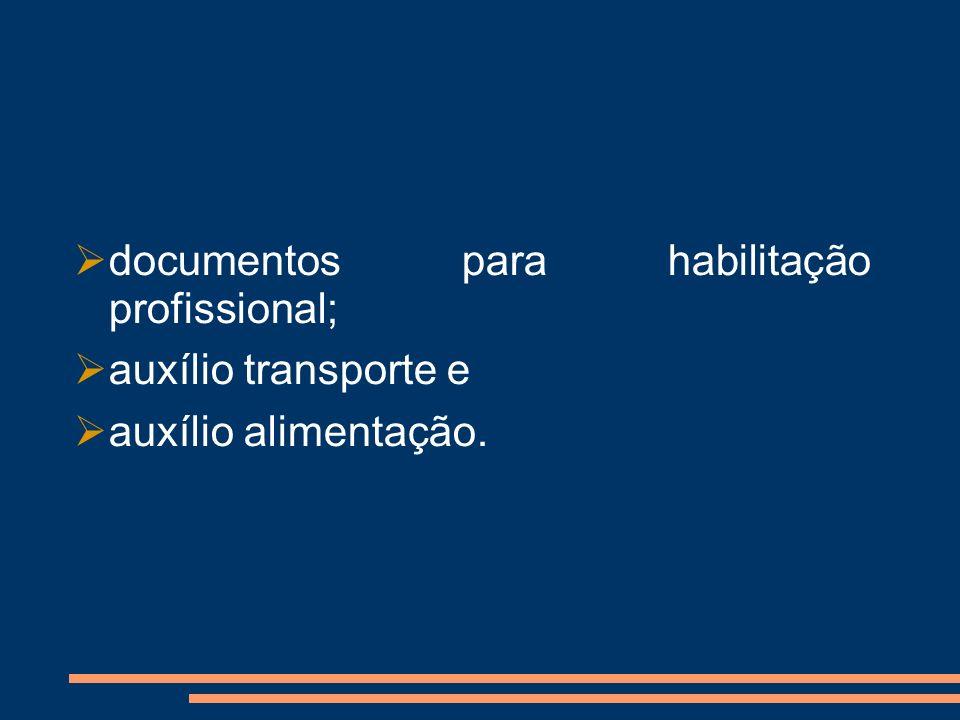 documentos para habilitação profissional; auxílio transporte e auxílio alimentação.
