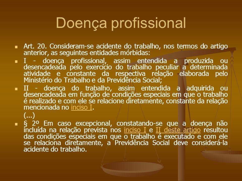 Doença profissional Art. 20. Consideram-se acidente do trabalho, nos termos do artigo anterior, as seguintes entidades mórbidas: I - doença profission