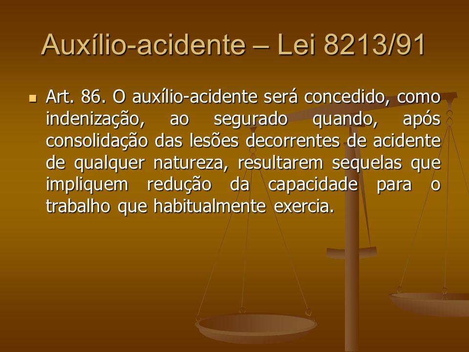 Auxílio-acidente – Lei 8213/91 Art. 86. O auxílio-acidente será concedido, como indenização, ao segurado quando, após consolidação das lesões decorren