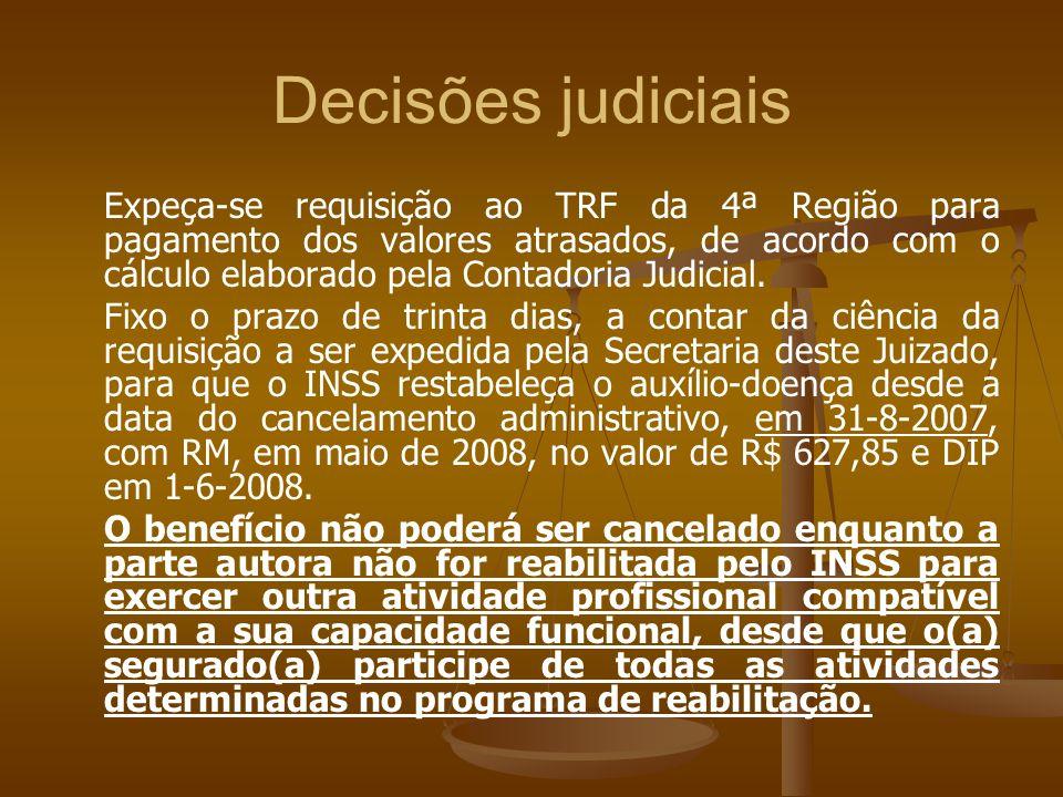 Decisões judiciais Expeça-se requisição ao TRF da 4ª Região para pagamento dos valores atrasados, de acordo com o cálculo elaborado pela Contadoria Ju