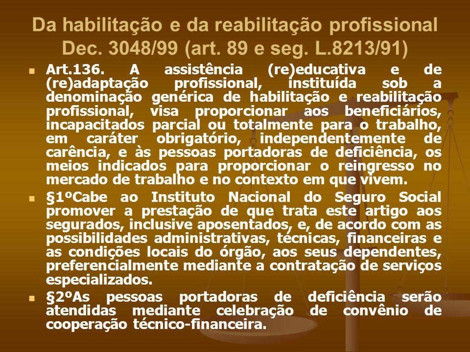 Da habilitação e da reabilitação profissional Dec. 3048/99 (art. 89 e seg. L.8213/91) Art.136. A assistência (re)educativa e de (re)adaptação profissi