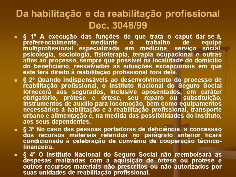 Da habilitação e da reabilitação profissional Dec. 3048/99 § 1º A execução das funções de que trata o caput dar-se-á, preferencialmente, mediante o tr