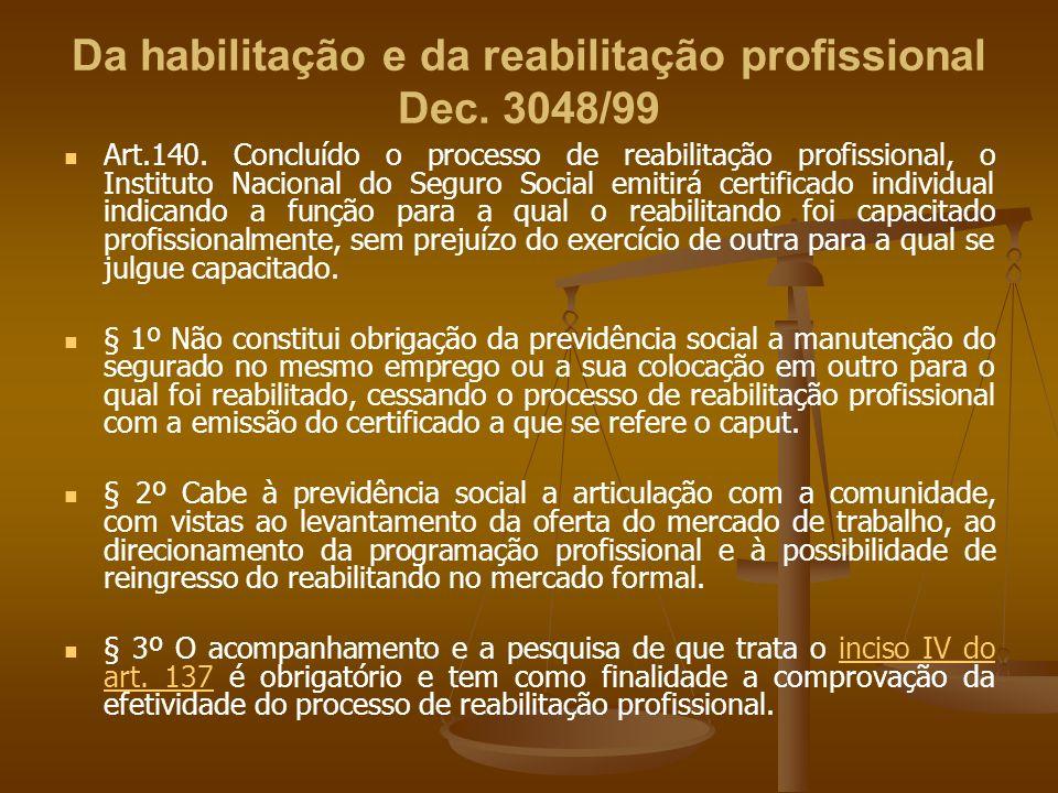 Da habilitação e da reabilitação profissional Dec. 3048/99 Art.140. Concluído o processo de reabilitação profissional, o Instituto Nacional do Seguro