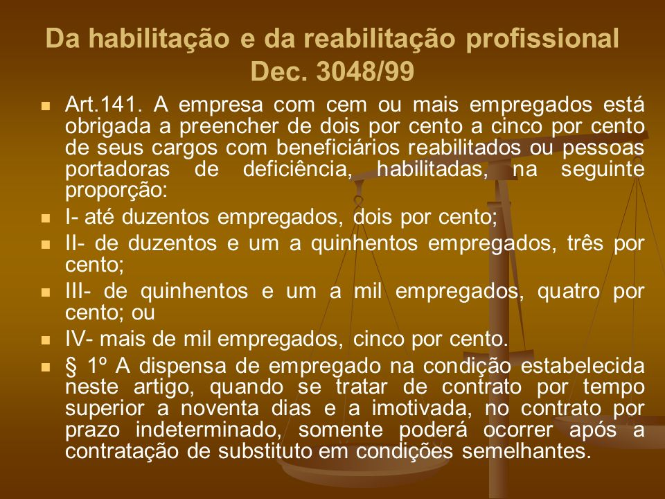 Da habilitação e da reabilitação profissional Dec. 3048/99 Art.141. A empresa com cem ou mais empregados está obrigada a preencher de dois por cento a